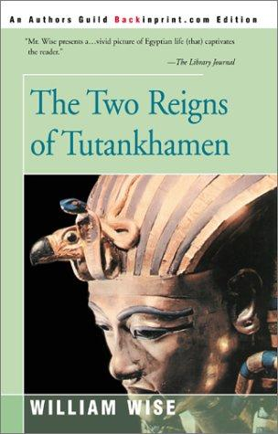 The two reigns of Tutankhamen by William Wise