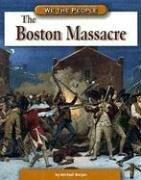The Boston Massacre (We the People) by Michael Burgan