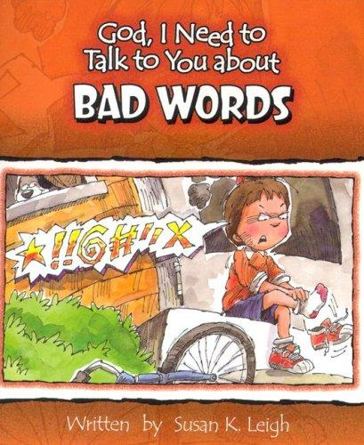 Bad Words (God, I Need to Talk to You About...) by Susan K. Leigh
