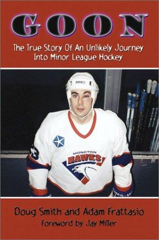 Image for Goon: The True Story of an Unlikely Journey into Minor League Hockey