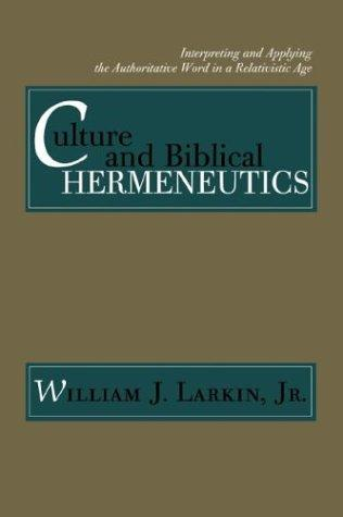 Culture and Biblical Hermeneutics by William J., Jr. Larkin