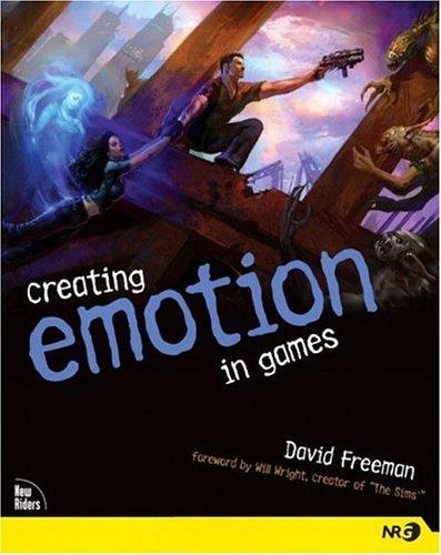 Creating Emotion in Games by David Freeman