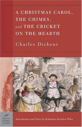 A Christmas Carol, The Chimes & The Cricket on the Hearth (Barnes & Noble Classi (Barnes & Noble Classics) by Charles Dickens