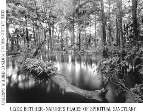 Clyde Butcher-Nature's Places of Spiritual Sanctuary: Photographs from 1961 to 1999, Butcher, Clyde (Photographer)