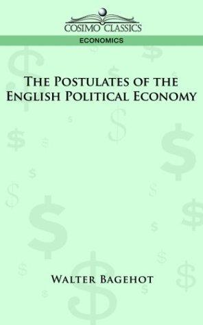 The Postulates of the English Political Economy by Walter Bagehot