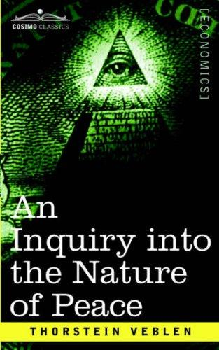 Download An Inquiry into the Nature of Peace, and The Terms of Its Perpetuation