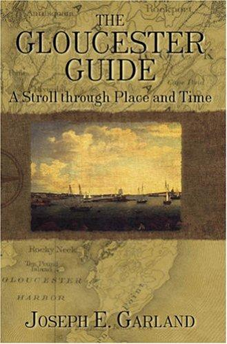 The Gloucester Guide : A Stroll through Place and Time, Garland, Joseph E.