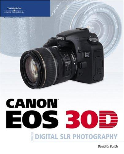 Canon EOS 30D Guide to Digital SLR Photography by David D. Busch