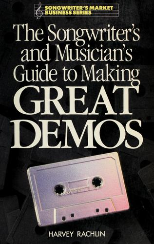The songwriter's and musician's guide to making great demos by Harvey Rachlin