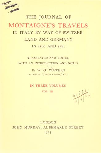 Download The journal of Montaigne's travels in Italy by way of Switzerland and Germany in 1580 and 1581.