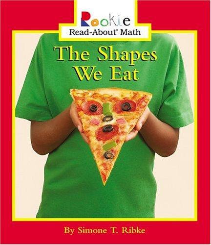 The Shapes We Eat (Rookie Read-About Math) Simone T. Ribke