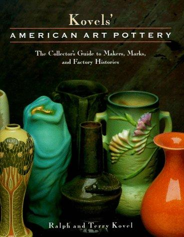 Kovels' American Art Pottery: The Collector's Guide to Makers, Marks, and Factory Histories, Kovel, Ralph; Kovel, Terry