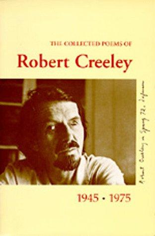 The collected poems of Robert Creeley, 1945-1975.