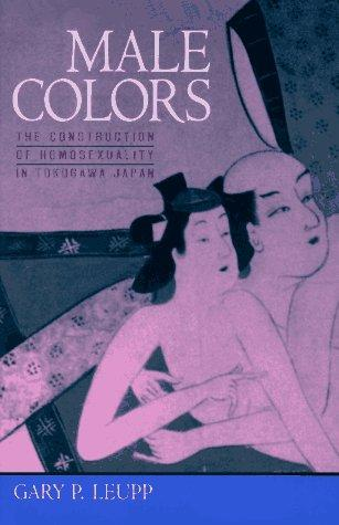 Image for Male Colors: The Construction of Homosexuality in Tokugawa Japan
