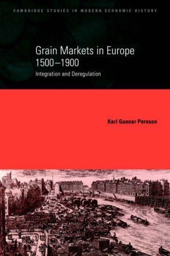Grain Markets in Europe, 15001900 by Karl Gunnar Persson