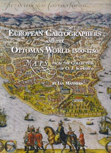European cartographers and the Ottoman world, 1500-1750 by Ian Manners