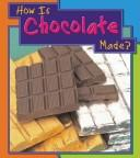 Download How Is Chocolate Made (How Are Things Made)