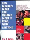How Teachers Teach and Children Learn to Read, Write and Spell