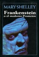 Frankenstein O El Moderno Prometeo by Mary Shelley
