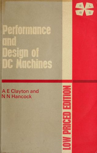 The performance and design of direct current machines by Albert Edmund Clayton