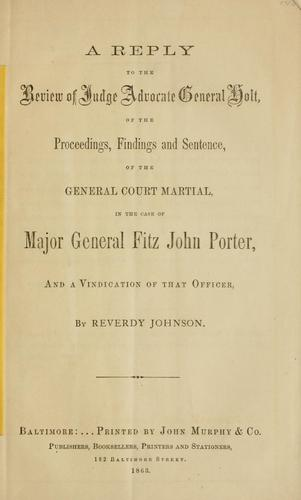 A reply to the Review of Judge Advocate General Holt, of the proceedings, findings and sentence, of the general court martial