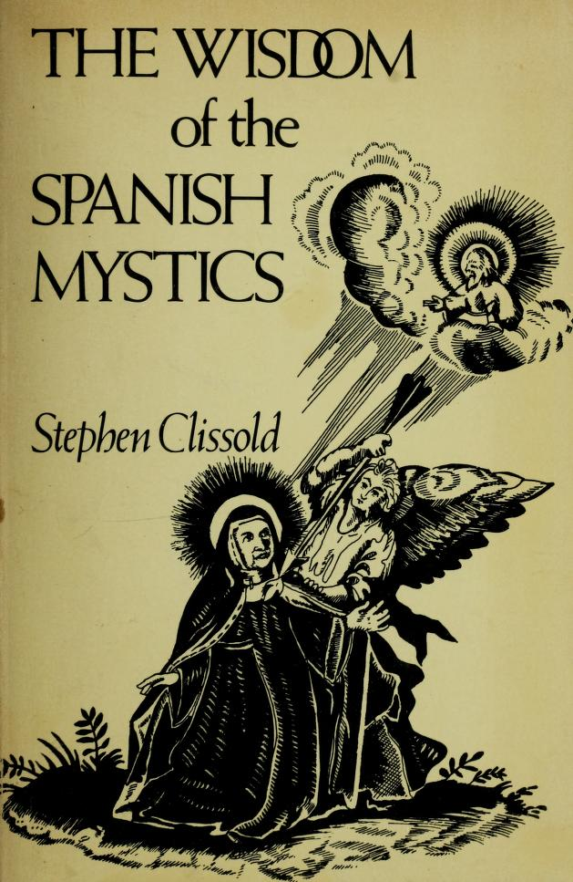 The Wisdom of the Spanish mystics by selected by Stephen Clissold.