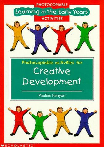 Creative Development Photocopiables (Learning in the Early Years Photocopiables) by Pauline Kenyon