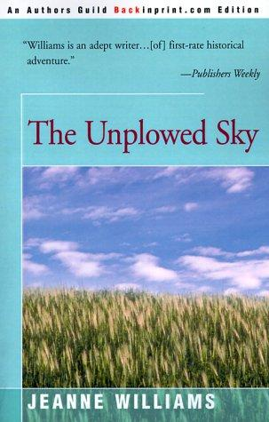 The Unplowed Sky by Jeanne Williams