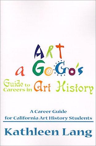 Art a Gogo's Guide to Careers in Art History by Kathleen Lang