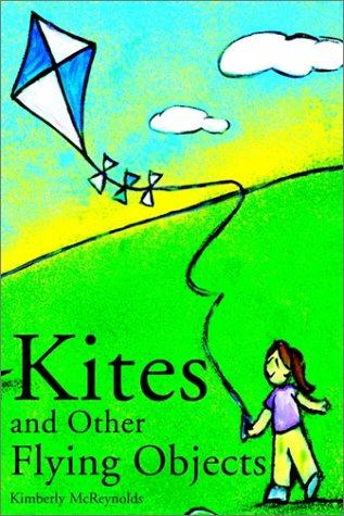 Kites and Other Flying Objects by Kimberly McReynolds