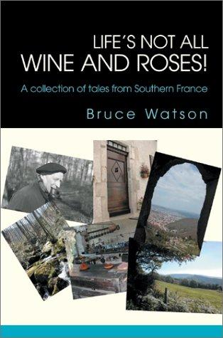 Life's Not All Wine and Roses by Bruce Watson