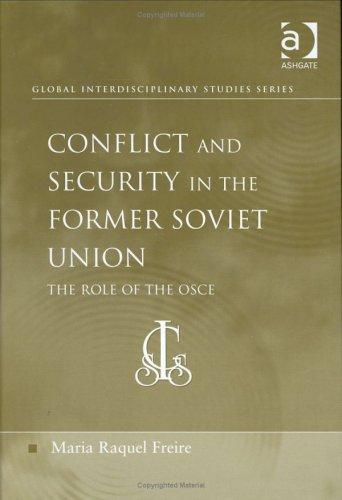 Conflict and Security in the Former Soviet Union by Maria Raquel Freire