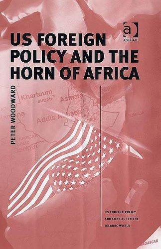 US Foreign Policy and the Horn of Africa (Us Foreign Policy and Conflict in the Islamic World) (Us Foreign Policy and Conflict in the Islamic World) (Us ... Policy and Conflict in the Islamic World) by Peter Woodward