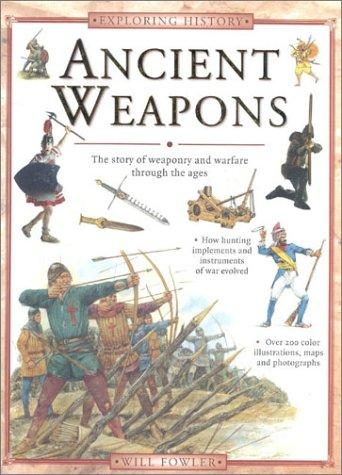 Ancient Weapons & Warfare (Exploring History) by Will Fowler