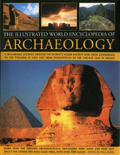 The Illustrated World Encyclopedia of Archaeology by Paul Bahn