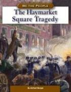 The Haymarket Square Tragedy by Michael Burgan