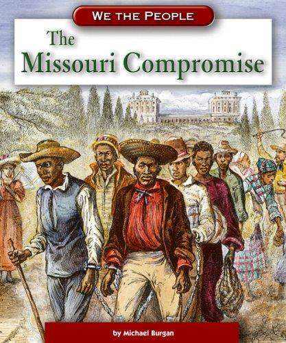 The Missouri Compromise by Michael Burgan
