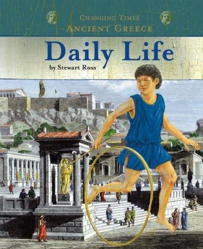 Ancient Greece Daily Life (Changing Times) (Changing Times) by Ross, Stewart.