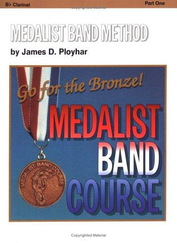 Medalist Band Method, Part 1 -- Go for the Bronze! (B-flat Clarinet) (Medalist Band Course) by James Ployhar