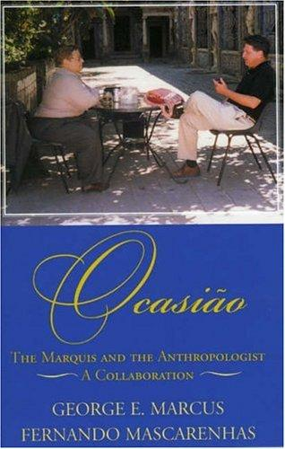Ocasiao: The Marquis and the Anthropologist, A Collaboration by George E. Marcus