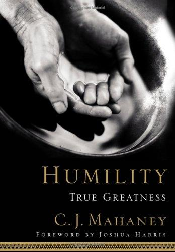 Humility: true greatness by Mahaney, C. J.