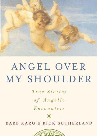 Angel over my shoulder by Barbara Karg, Rick Sutherland, Barb Karg