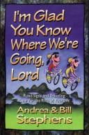 I'm glad you know where we're going, Lord by Andrea Stephens