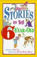 Stories to tell a six-year-old by selected by Alice Low ; illustrated by Heather Harms Maione.