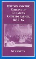 Britain and the origins of Canadian confederation, 1837-67