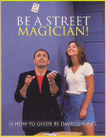 Be a street magician! by Groves, David.
