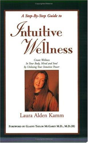 A Step-By-Step to Intuitive Wellness by Laura Alden Kamm