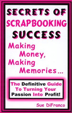 Secrets of Scrapbooking Success by Sue DiFranco