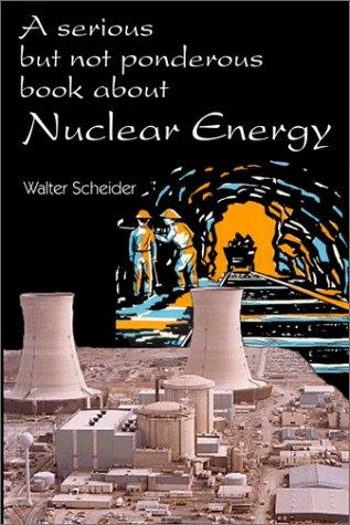 A serious but not ponderous book about nuclear energy by Walter Scheider