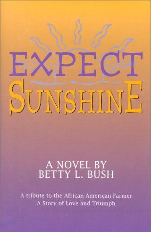 Expect sunshine by Betty L. Bush